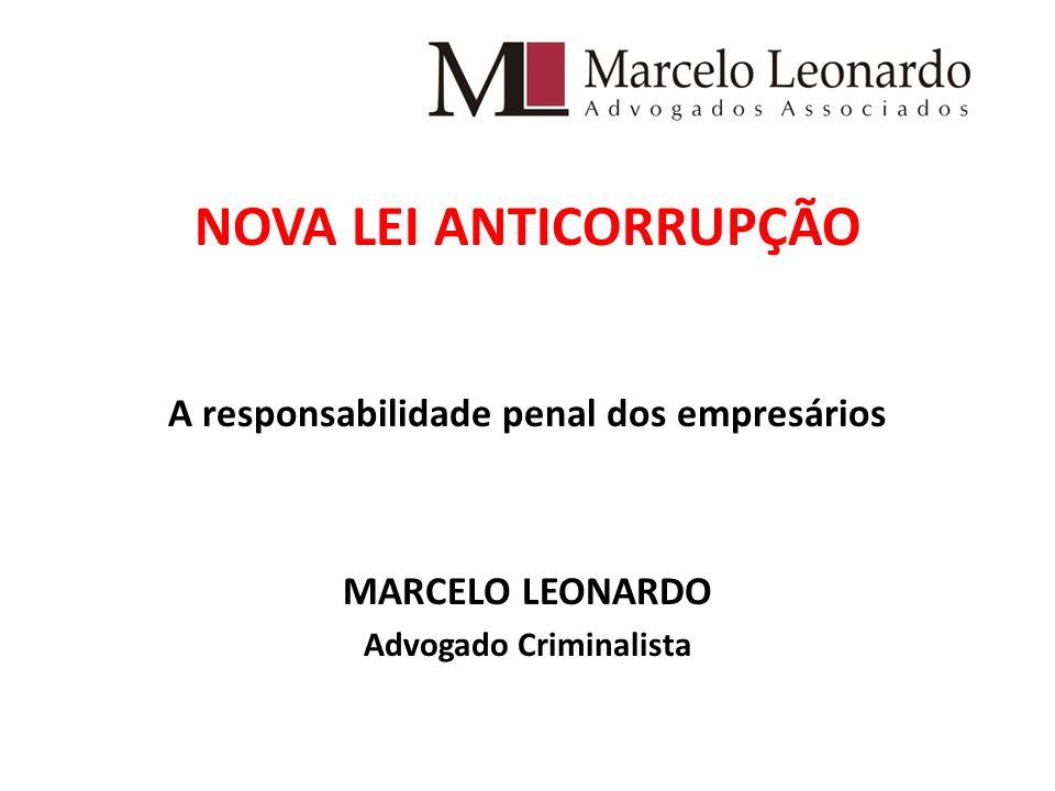 NOVA LEI ANTICORRUPÇÃO A responsabilidade penal dos empresários MARCELO LEONARDO Advogado Criminalista
