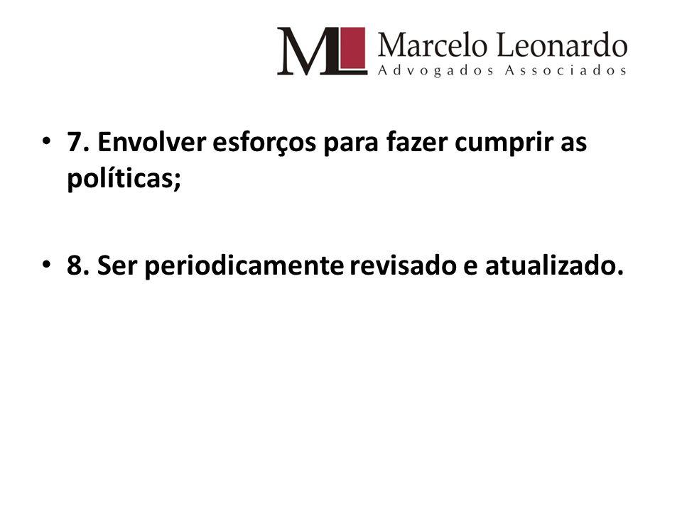 7. Envolver esforços para fazer cumprir as políticas; 8. Ser periodicamente revisado e atualizado.