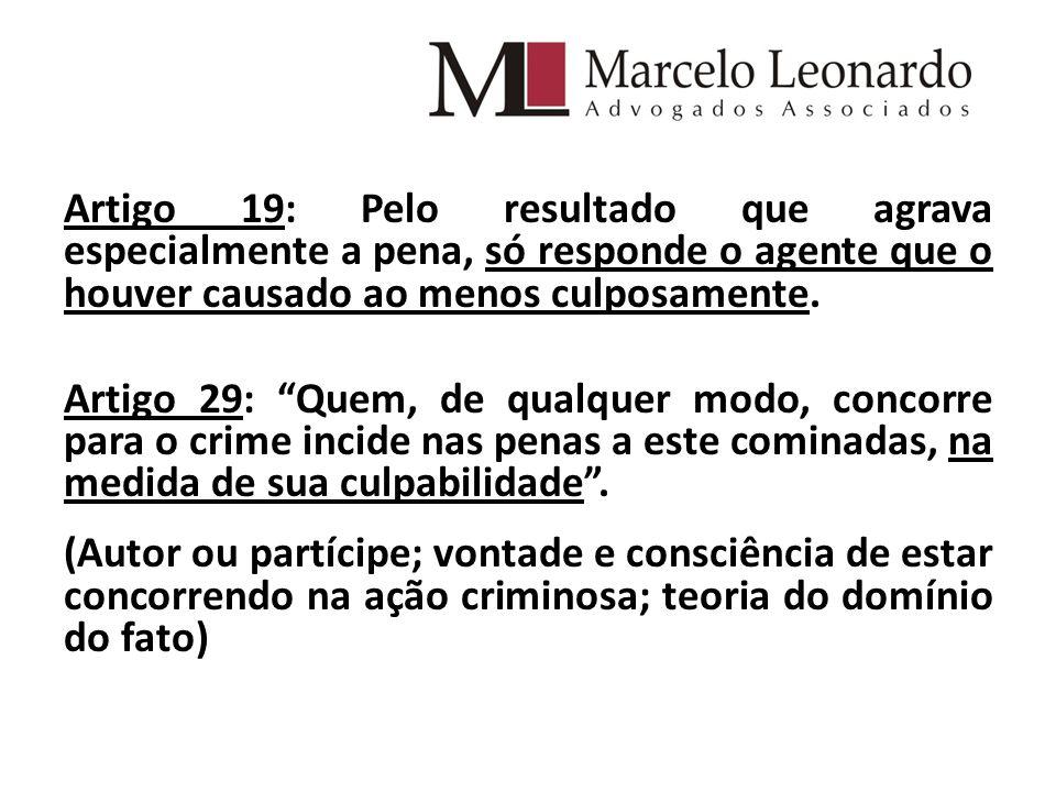 Artigo 19: Pelo resultado que agrava especialmente a pena, só responde o agente que o houver causado ao menos culposamente.