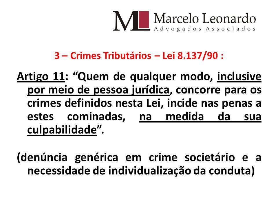 3 – Crimes Tributários – Lei 8.137/90 : Artigo 11: Quem de qualquer modo, inclusive por meio de pessoa jurídica, concorre para os crimes definidos nesta Lei, incide nas penas a estes cominadas, na medida da sua culpabilidade .