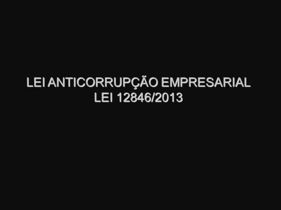 Considerações Iniciais O objetivo principal da Lei 12.846/2013 é inibir a corrupção, as fraudes em processos licitatórios e demais práticas lesivas à administração pública.