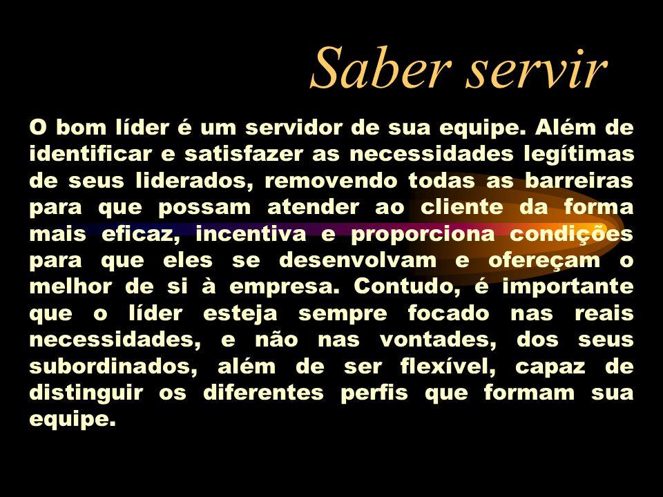 Saber servir O bom líder é um servidor de sua equipe. Além de identificar e satisfazer as necessidades legítimas de seus liderados, removendo todas as