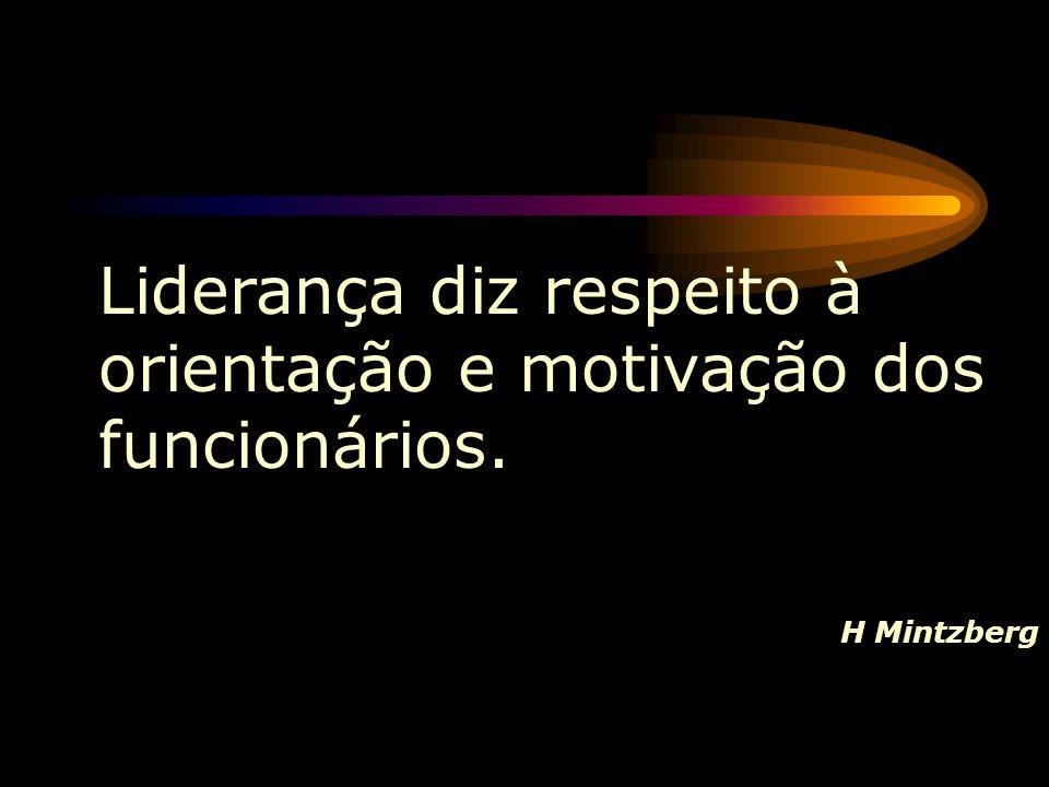 Liderança diz respeito à orientação e motivação dos funcionários. H Mintzberg