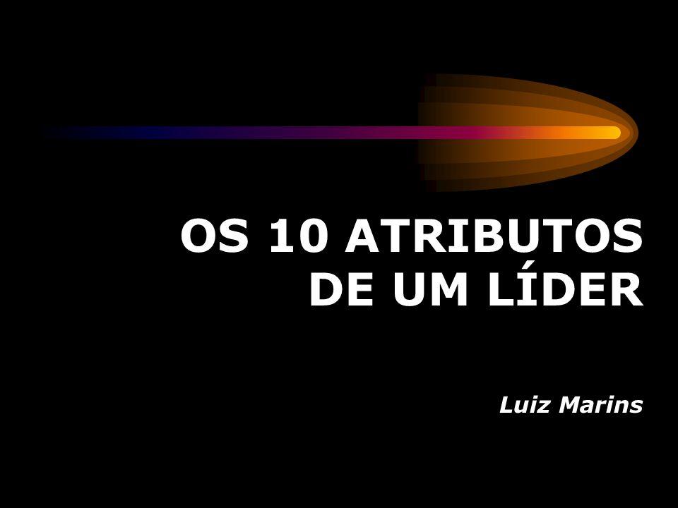OS 10 ATRIBUTOS DE UM LÍDER Luiz Marins