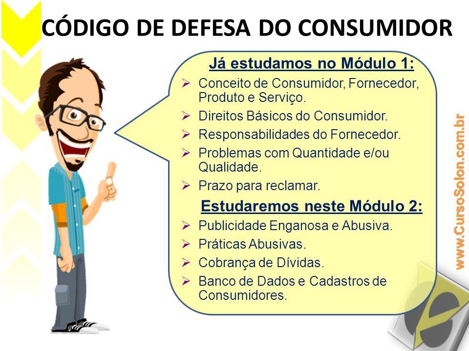 CÓDIGO DE DEFESA DO CONSUMIDOR Já estudamos no Módulo 1:  Conceito de Consumidor, Fornecedor, Produto e Serviço.