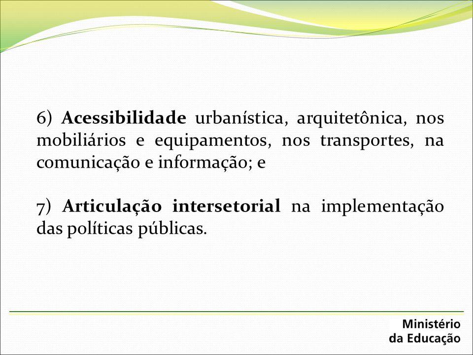 6) Acessibilidade urbanística, arquitetônica, nos mobiliários e equipamentos, nos transportes, na comunicação e informação; e 7) Articulação interseto