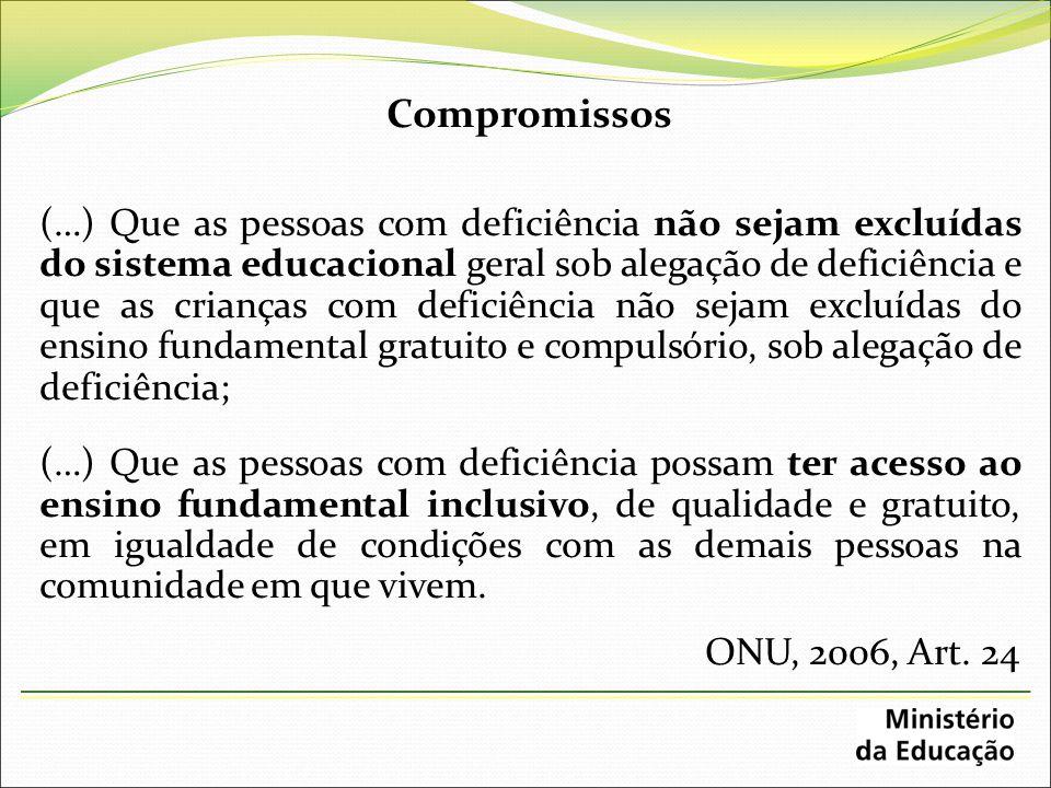 Compromissos (…) Que as pessoas com deficiência não sejam excluídas do sistema educacional geral sob alegação de deficiência e que as crianças com def