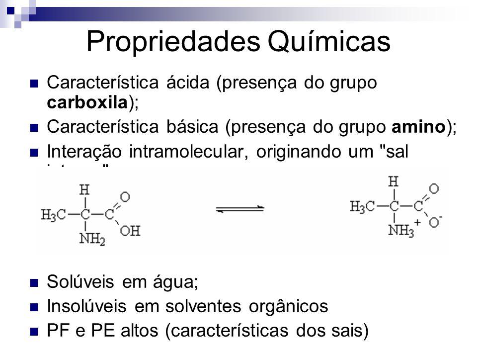 Propriedades Químicas Característica ácida (presença do grupo carboxila); Característica básica (presença do grupo amino); Interação intramolecular, o