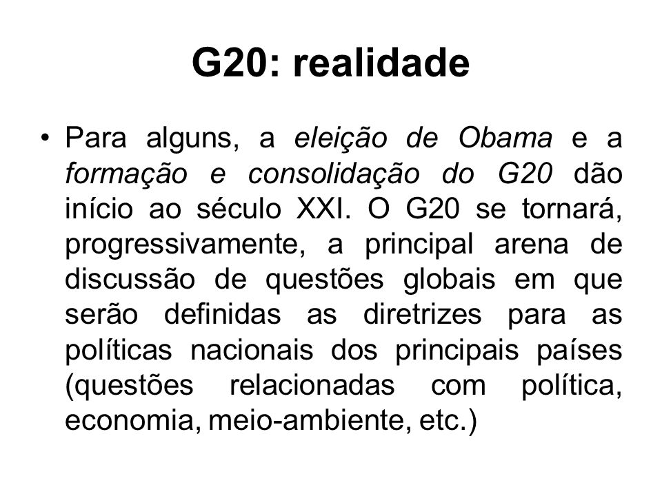 G20: realidade Para alguns, a eleição de Obama e a formação e consolidação do G20 dão início ao século XXI.
