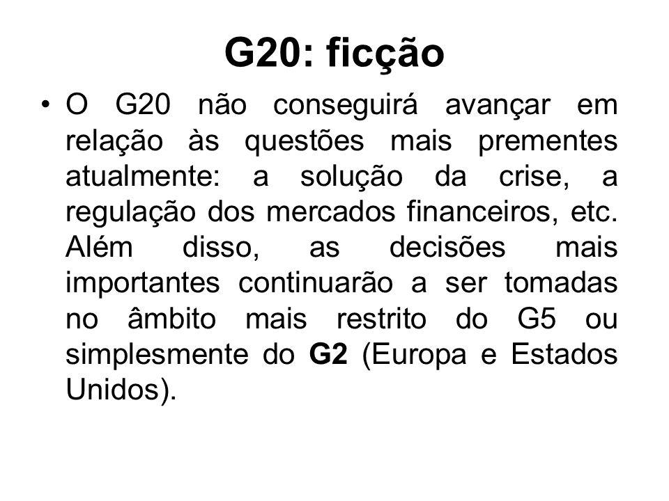 G20: ficção O G20 não conseguirá avançar em relação às questões mais prementes atualmente: a solução da crise, a regulação dos mercados financeiros, etc.