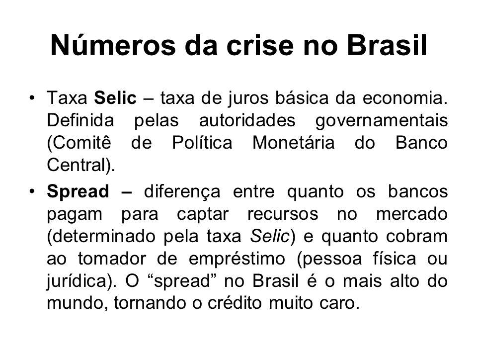 Números da crise no Brasil Taxa Selic – taxa de juros básica da economia.