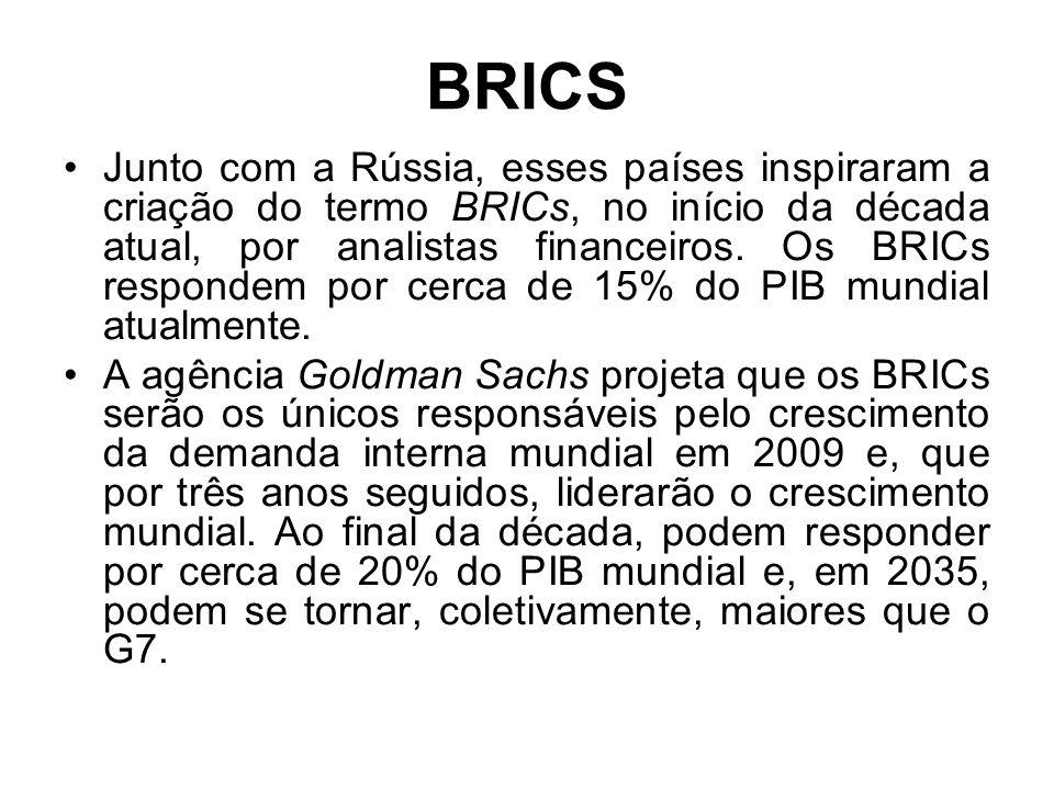 BRICS Junto com a Rússia, esses países inspiraram a criação do termo BRICs, no início da década atual, por analistas financeiros.