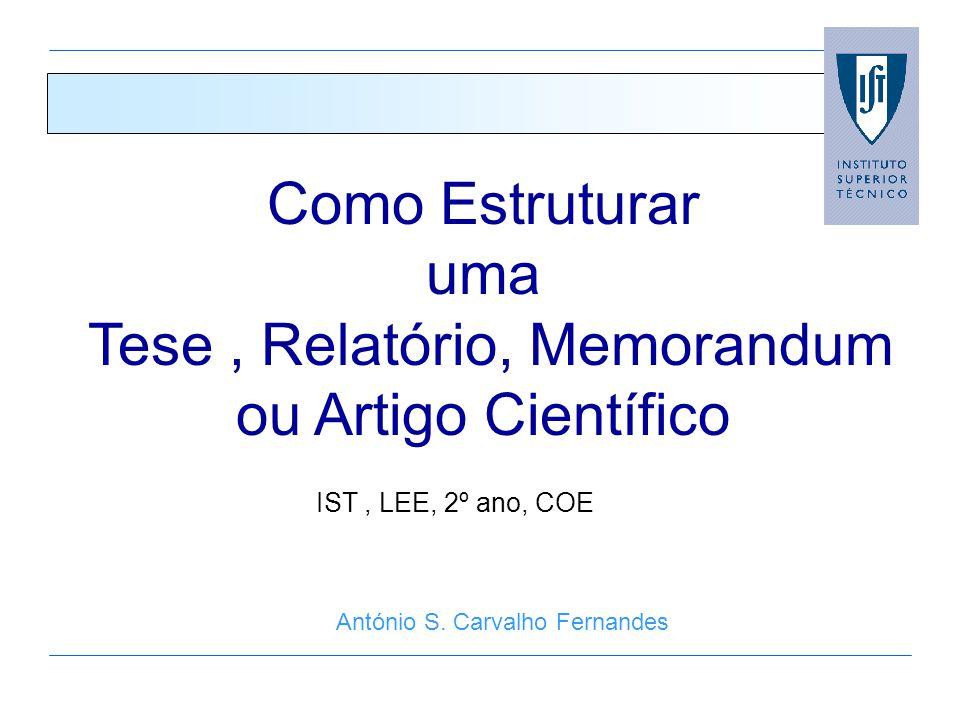 Como Estruturar uma Tese, Relatório, Memorandum ou Artigo Científico António S. Carvalho Fernandes IST, LEE, 2º ano, COE