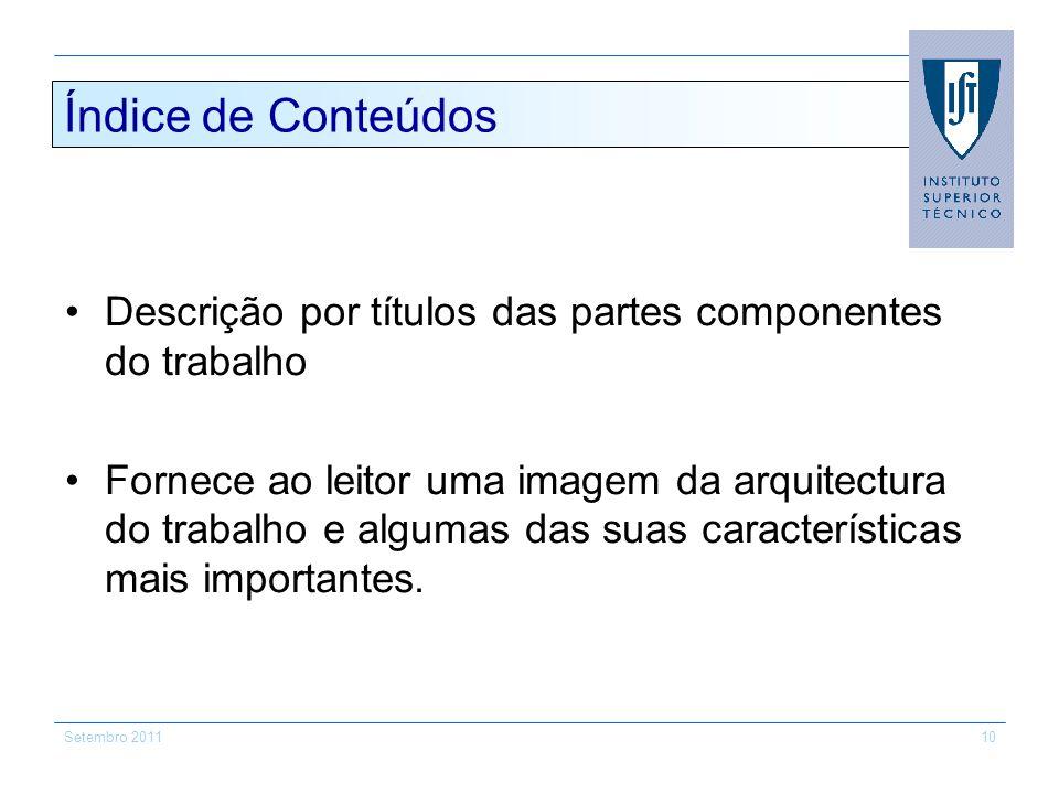 Setembro 201110 Índice de Conteúdos Descrição por títulos das partes componentes do trabalho Fornece ao leitor uma imagem da arquitectura do trabalho