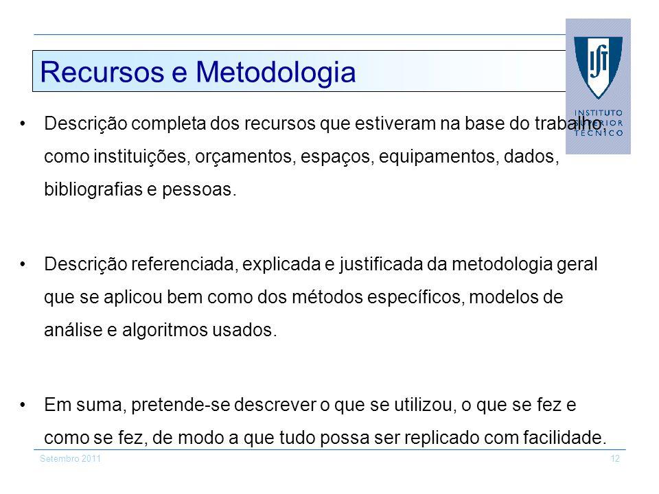 Setembro 201112 Recursos e Metodologia Descrição completa dos recursos que estiveram na base do trabalho, como instituições, orçamentos, espaços, equi