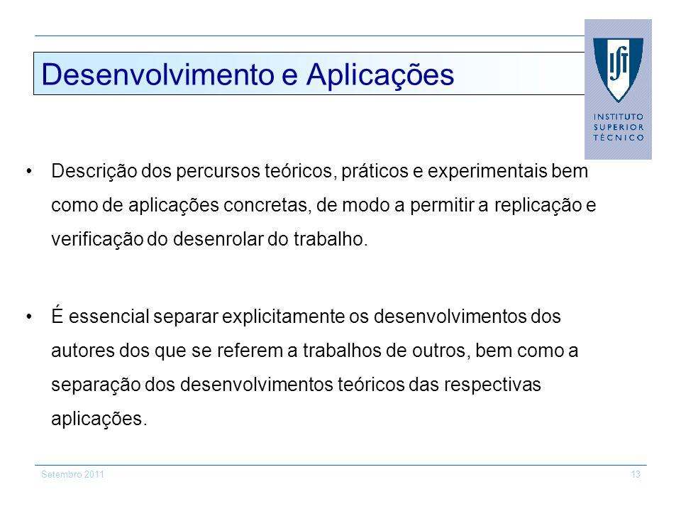 Setembro 201113 Desenvolvimento e Aplicações Descrição dos percursos teóricos, práticos e experimentais bem como de aplicações concretas, de modo a pe