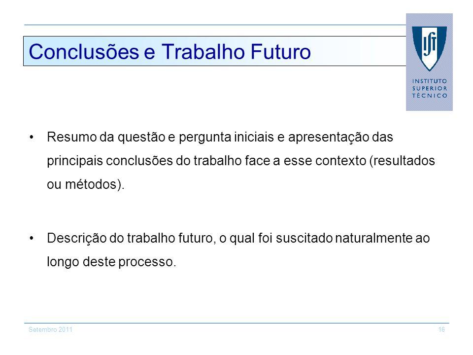 Setembro 201116 Conclusões e Trabalho Futuro Resumo da questão e pergunta iniciais e apresentação das principais conclusões do trabalho face a esse co