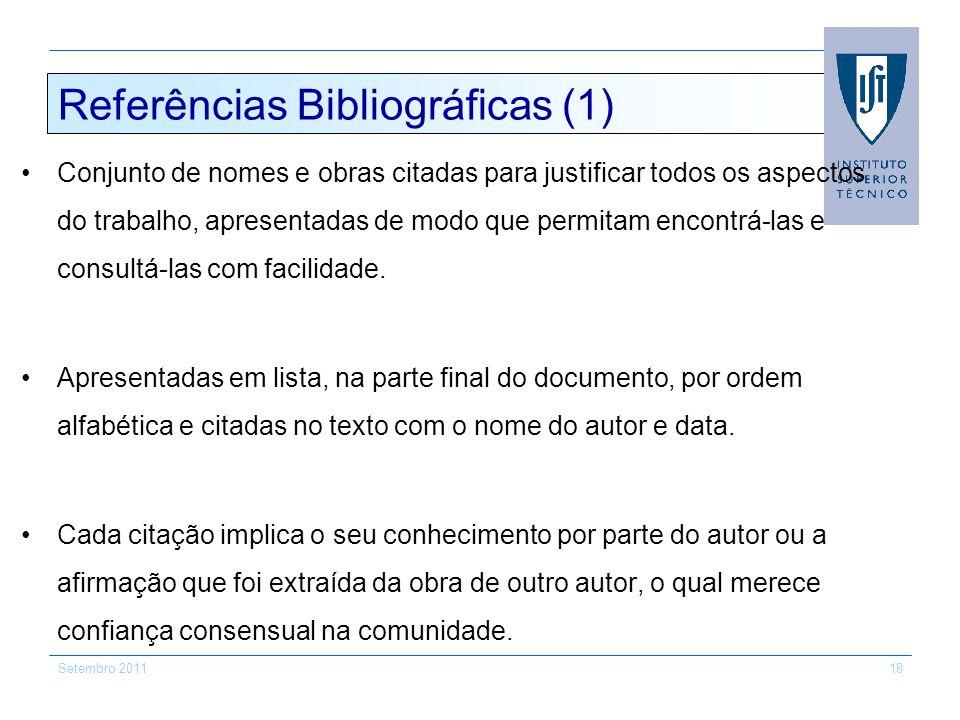 Setembro 201118 Referências Bibliográficas (1) Conjunto de nomes e obras citadas para justificar todos os aspectos do trabalho, apresentadas de modo q