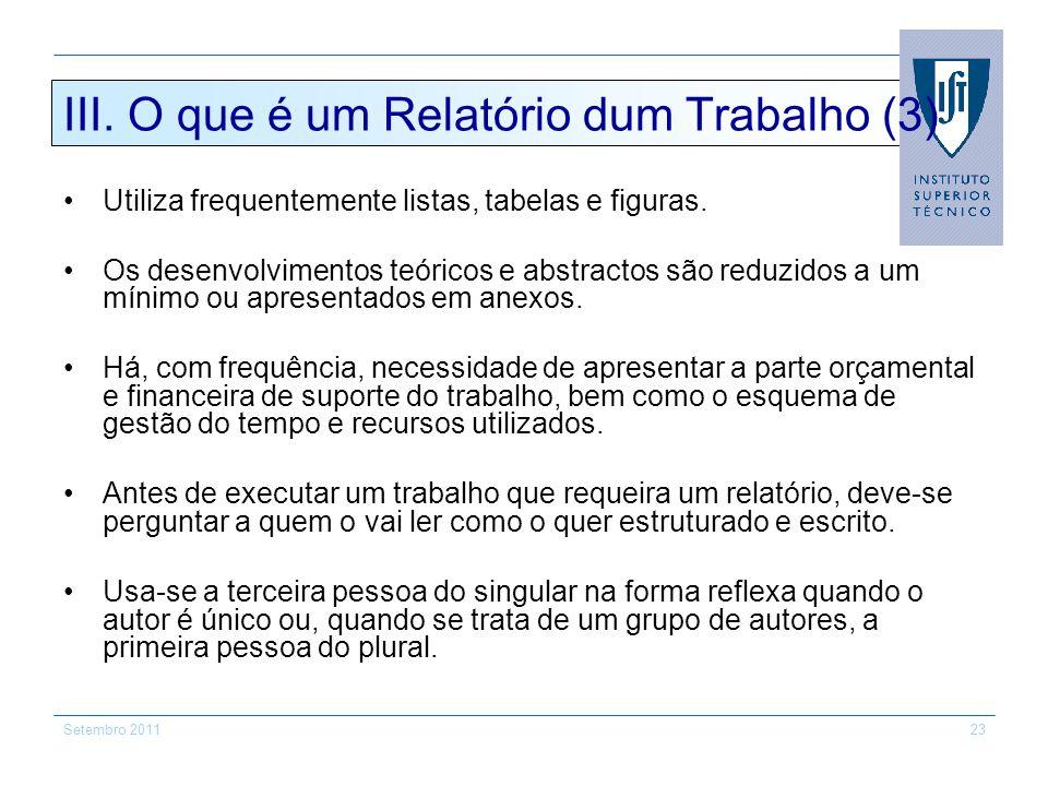 Setembro 201123 III. O que é um Relatório dum Trabalho (3) Utiliza frequentemente listas, tabelas e figuras. Os desenvolvimentos teóricos e abstractos