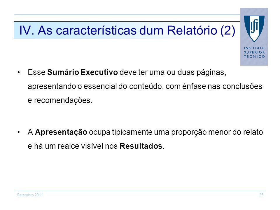 IV. As características dum Relatório (2) Esse Sumário Executivo deve ter uma ou duas páginas, apresentando o essencial do conteúdo, com ênfase nas con