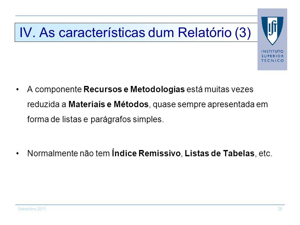 Setembro 201126 IV. As características dum Relatório (3) A componente Recursos e Metodologias está muitas vezes reduzida a Materiais e Métodos, quase