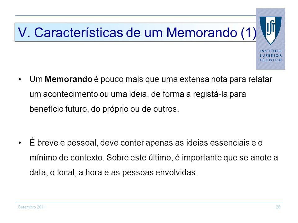 Setembro 201128 V. Características de um Memorando (1) Um Memorando é pouco mais que uma extensa nota para relatar um acontecimento ou uma ideia, de f