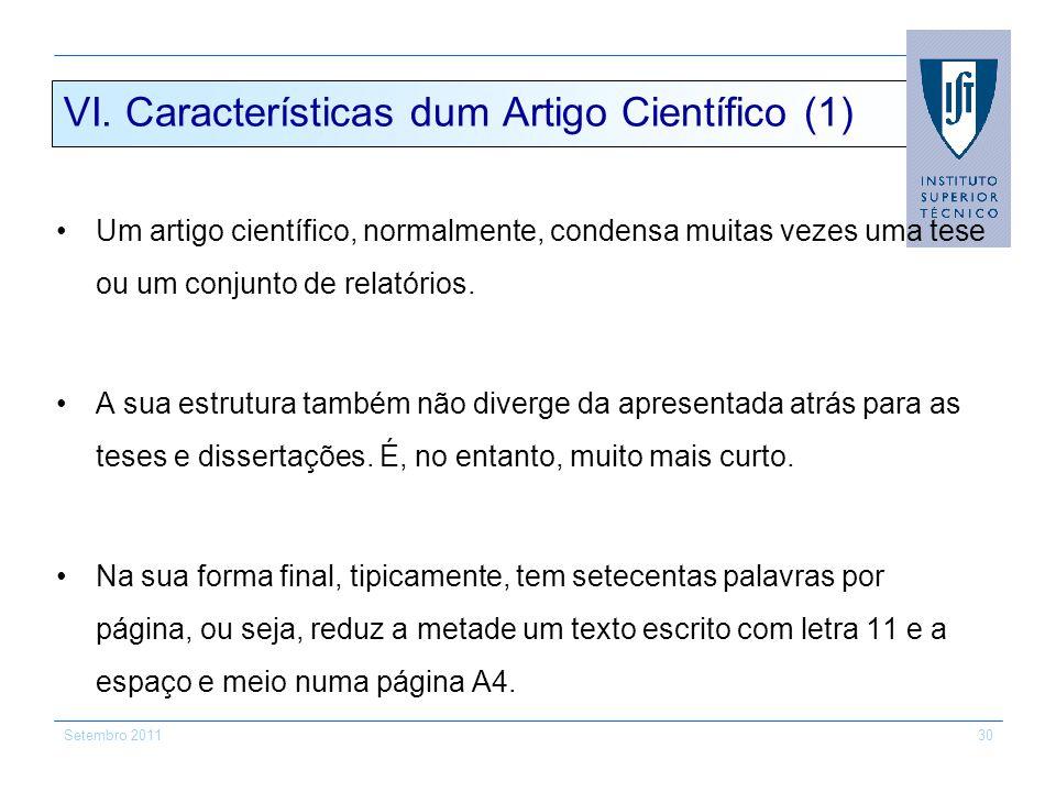 Setembro 201130 VI. Características dum Artigo Científico (1) Um artigo científico, normalmente, condensa muitas vezes uma tese ou um conjunto de rela