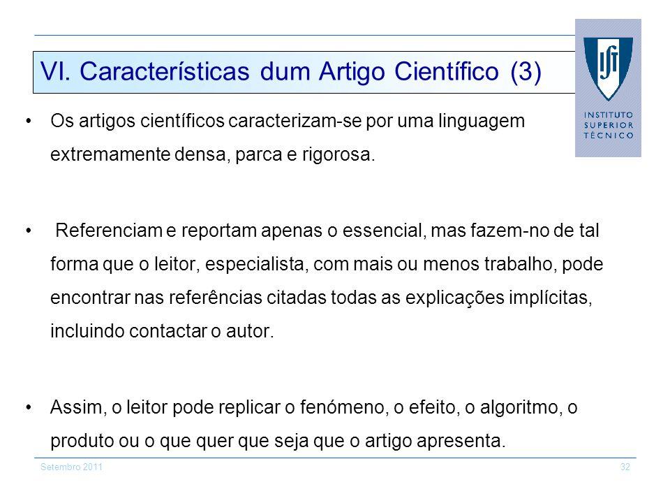 Setembro 201132 VI. Características dum Artigo Científico (3) Os artigos científicos caracterizam-se por uma linguagem extremamente densa, parca e rig