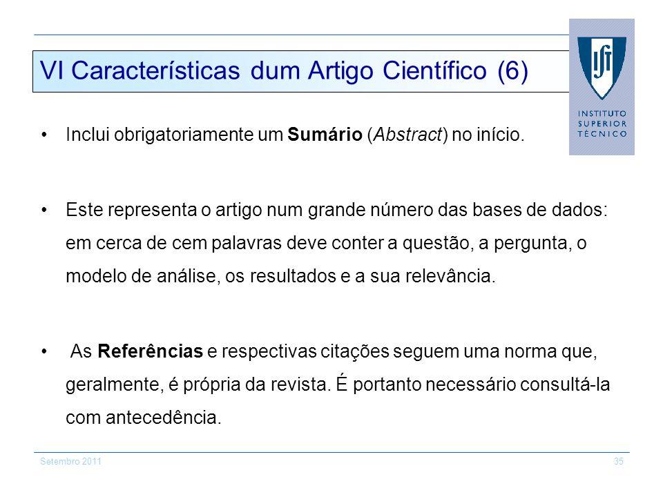 Setembro 201135 VI Características dum Artigo Científico (6) Inclui obrigatoriamente um Sumário (Abstract) no início. Este representa o artigo num gra