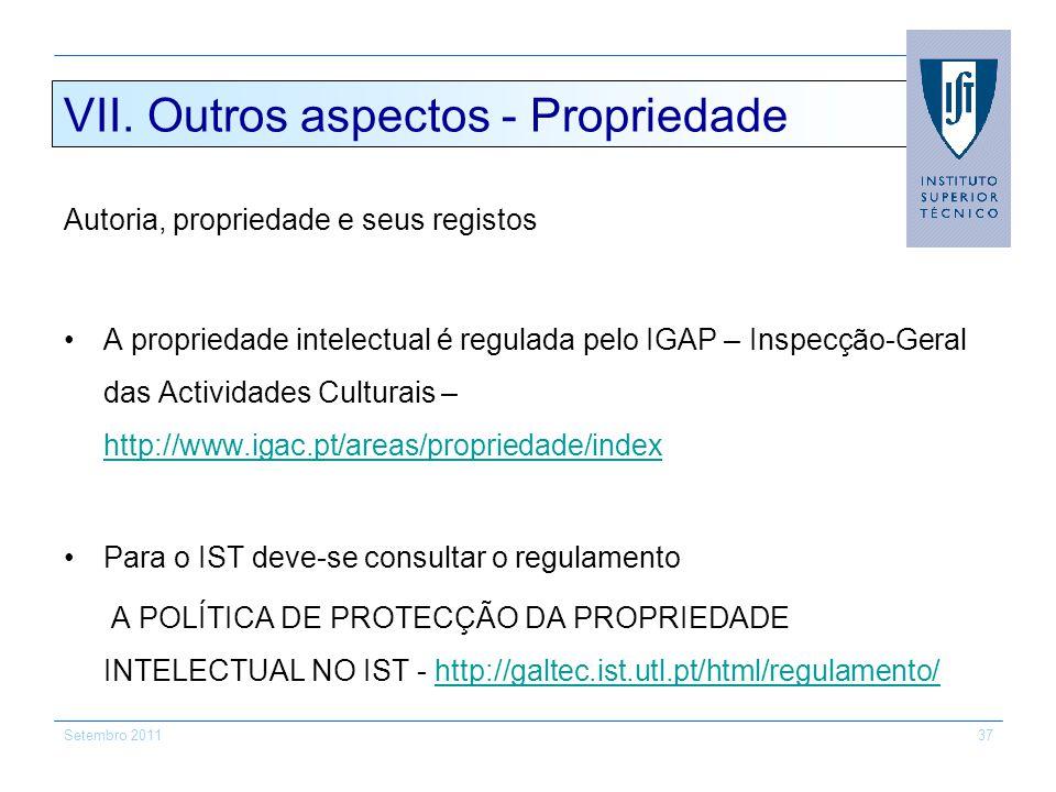 Setembro 201137 VII. Outros aspectos - Propriedade Autoria, propriedade e seus registos A propriedade intelectual é regulada pelo IGAP – Inspecção-Ger