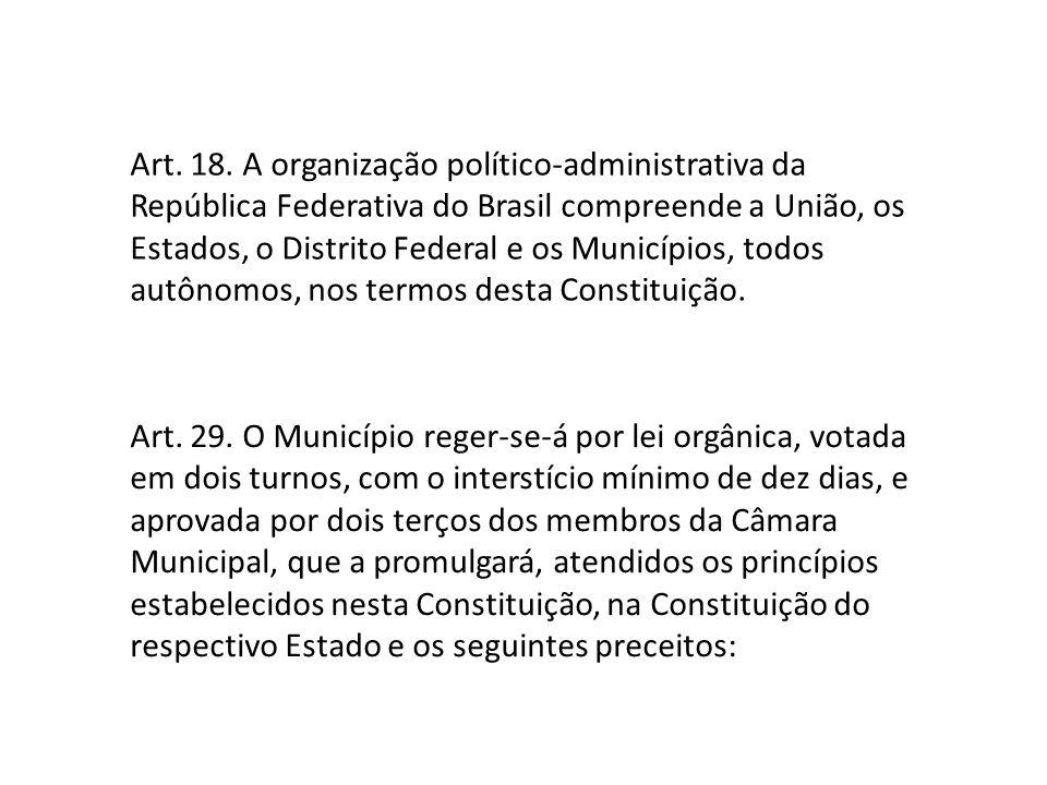 Art. 18. A organização político-administrativa da República Federativa do Brasil compreende a União, os Estados, o Distrito Federal e os Municípios, t