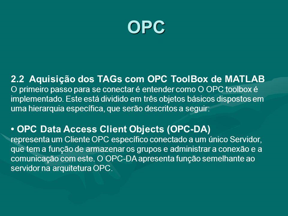 OPC OPC 2.2 Aquisição dos TAGs com OPC ToolBox de MATLAB O primeiro passo para se conectar é entender como O OPC toolbox é implementado. Este está div