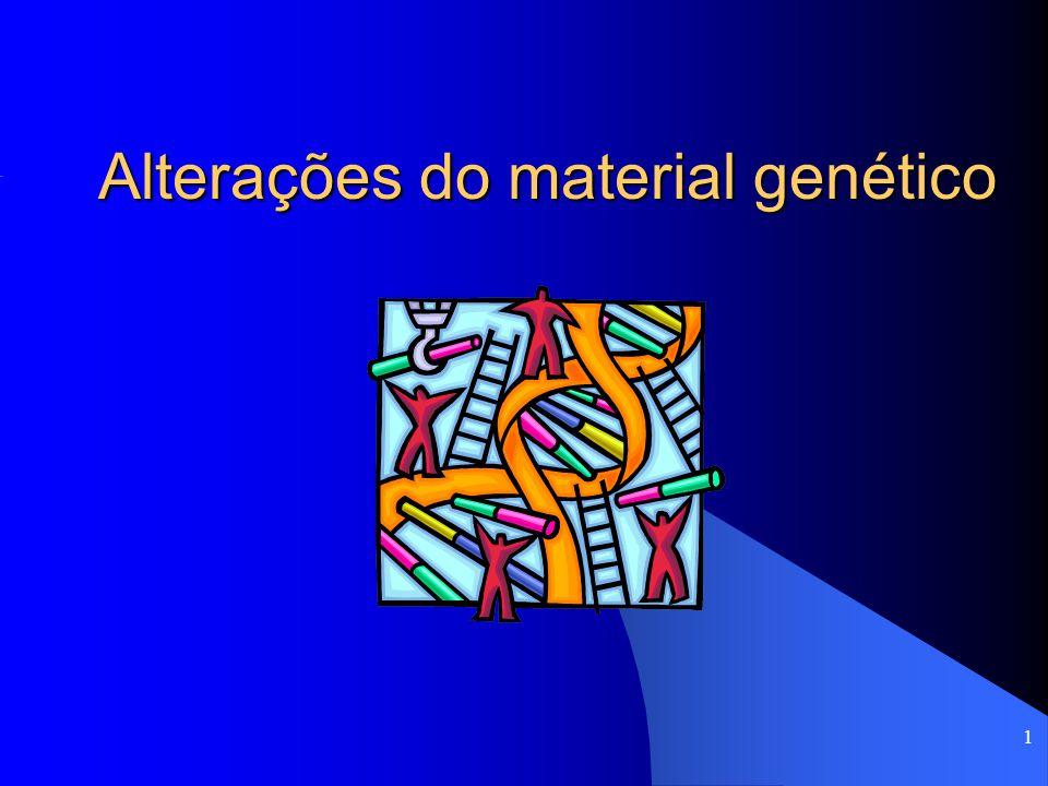1 Alterações do material genético