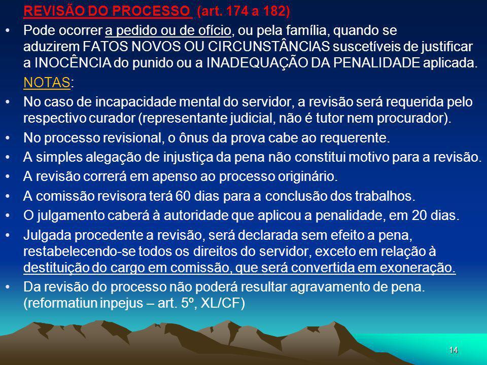 APLICAÇÃO DAS PENALIDADES (art. 141) demissão e cassação de aposentadoria ou disponibilidade: pelo Presidente da República, pelos Presidentes das Casa
