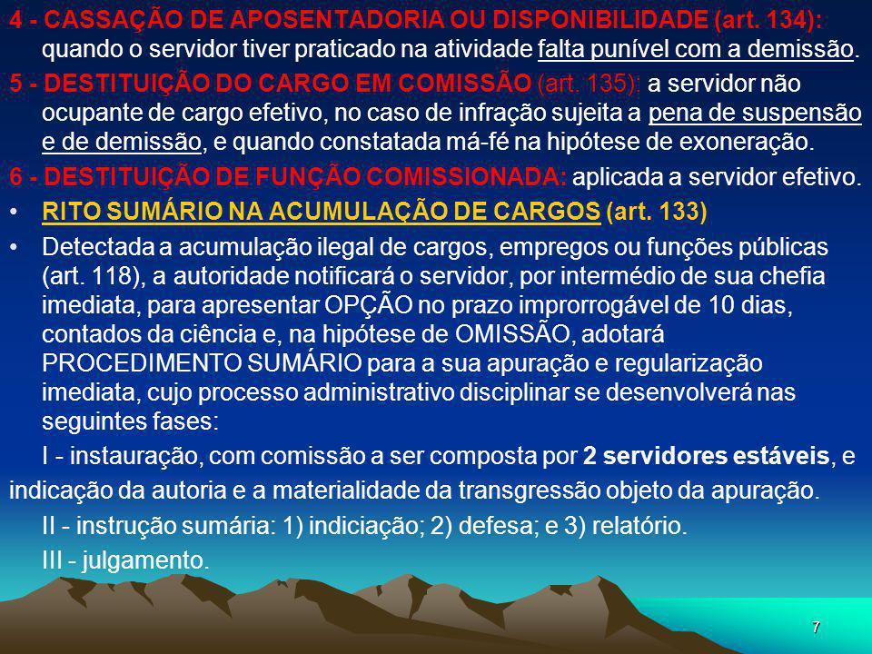 6 3 - DEMISSÃO (art. 132) I - crime contra a administração pública; (art. 312 CP) II - abandono de cargo; (faltar mais de 30 dias consecutivos – art.