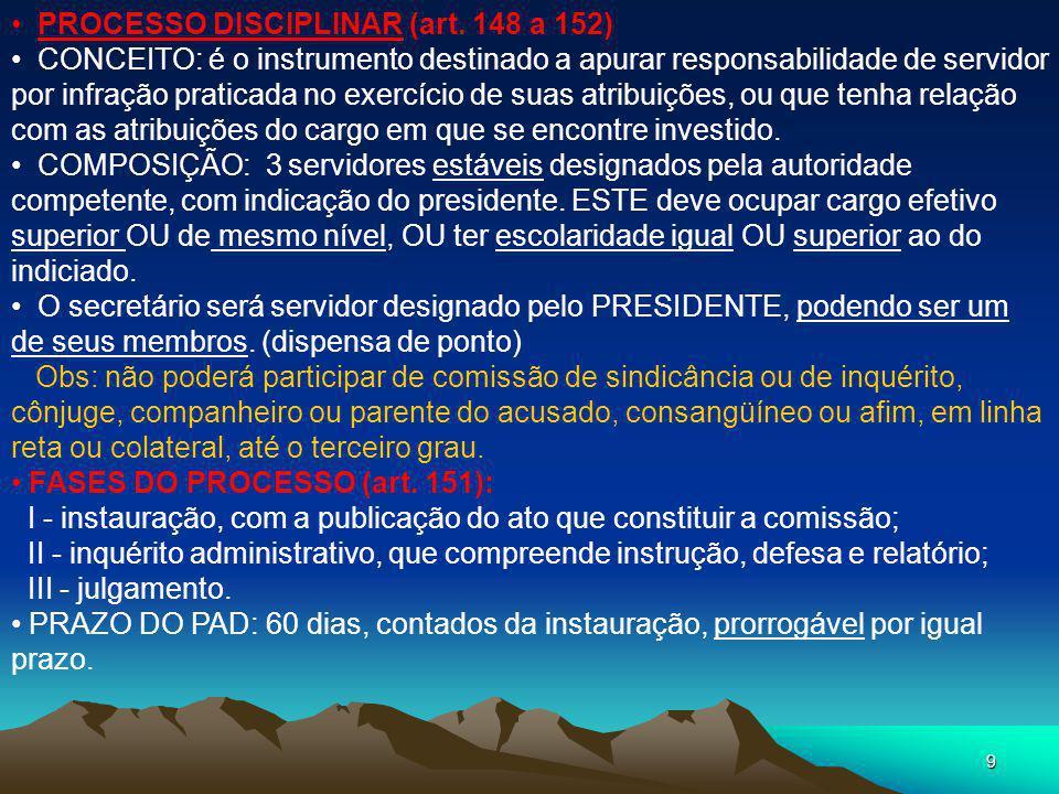 8 PROCESSO ADMINISTRATIVO DISCIPLINAR (art. 143 a 182) A autoridade que tiver ciência de irregularidade no serviço público é obrigada a promover a sua