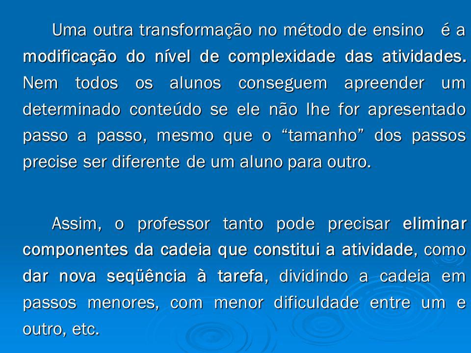 Uma outra transformação no método de ensino é a modificação do nível de complexidade das atividades.