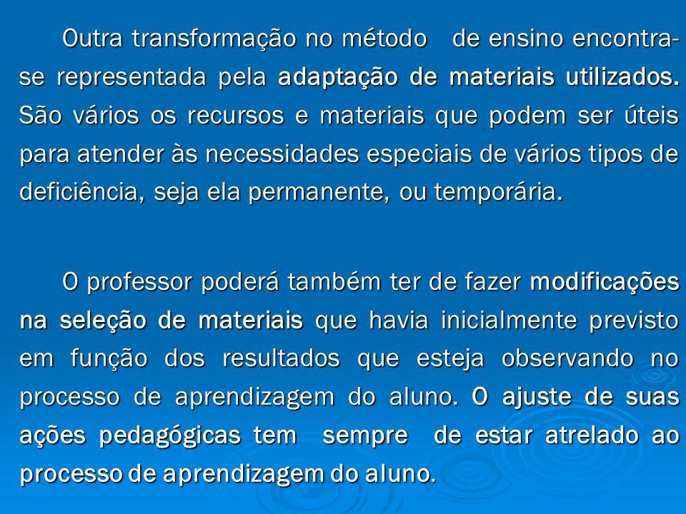 Outra transformação no método de ensino encontra- se representada pela adaptação de materiais utilizados.