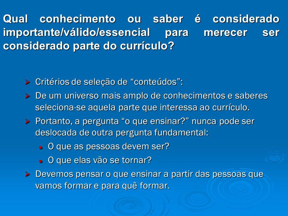 Qual conhecimento ou saber é considerado importante/válido/essencial para merecer ser considerado parte do currículo.