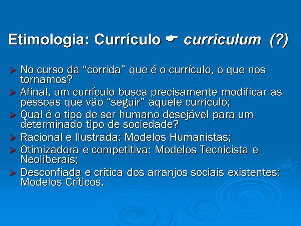 Etimologia: Currículo  curriculum (?)  No curso da corrida que é o currículo, o que nos tornamos.