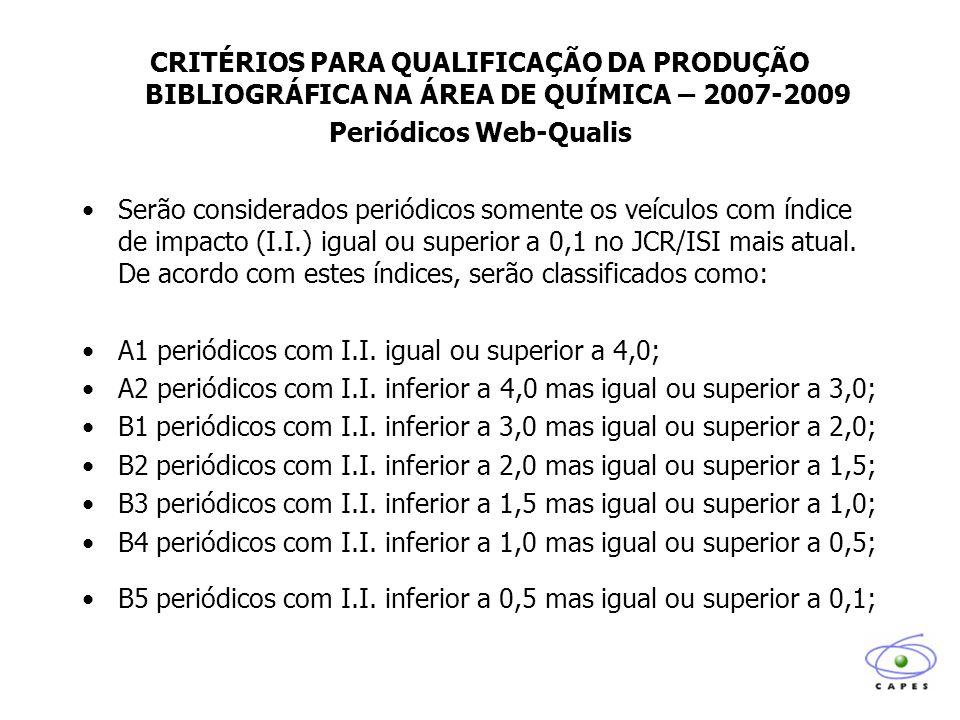 CRITÉRIOS PARA QUALIFICAÇÃO DA PRODUÇÃO BIBLIOGRÁFICA NA ÁREA DE QUÍMICA – 2007-2009 Periódicos Web-Qualis Serão considerados periódicos somente os veículos com índice de impacto (I.I.) igual ou superior a 0,1 no JCR/ISI mais atual.