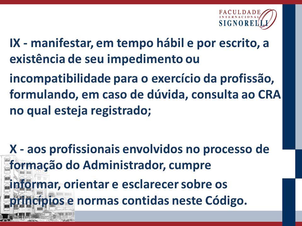 IX - manifestar, em tempo hábil e por escrito, a existência de seu impedimento ou incompatibilidade para o exercício da profissão, formulando, em caso