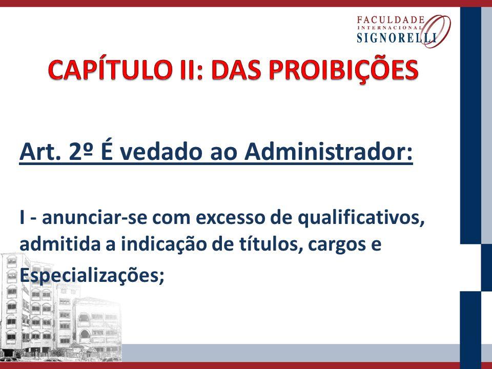 Art. 2º É vedado ao Administrador: I - anunciar-se com excesso de qualificativos, admitida a indicação de títulos, cargos e Especializações;