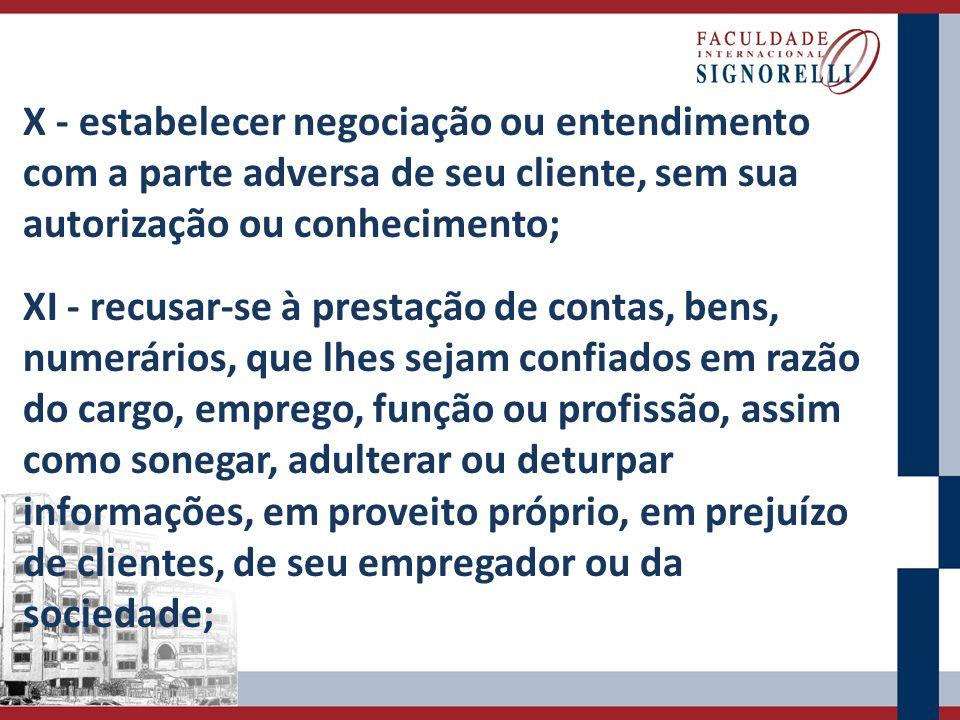 X - estabelecer negociação ou entendimento com a parte adversa de seu cliente, sem sua autorização ou conhecimento; XI - recusar-se à prestação de con