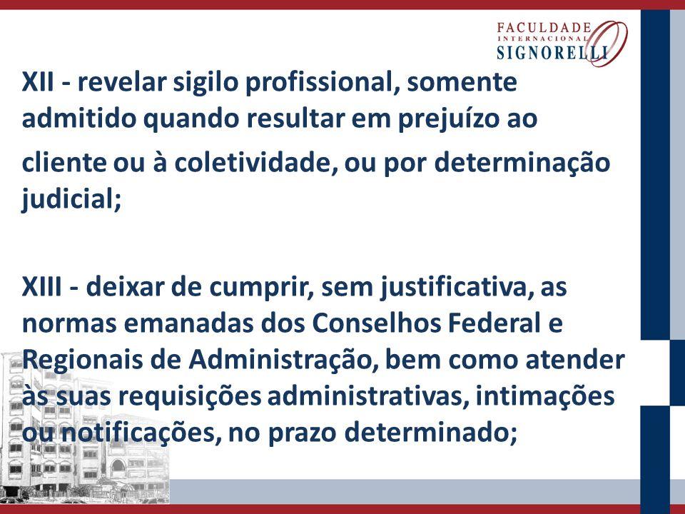 XII - revelar sigilo profissional, somente admitido quando resultar em prejuízo ao cliente ou à coletividade, ou por determinação judicial; XIII - dei
