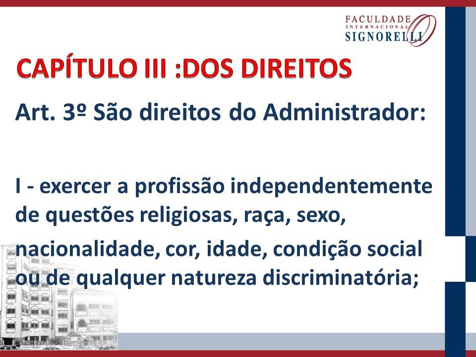 Art. 3º São direitos do Administrador: I - exercer a profissão independentemente de questões religiosas, raça, sexo, nacionalidade, cor, idade, condiç