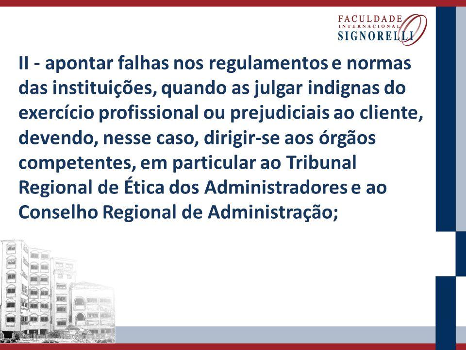 II - apontar falhas nos regulamentos e normas das instituições, quando as julgar indignas do exercício profissional ou prejudiciais ao cliente, devend