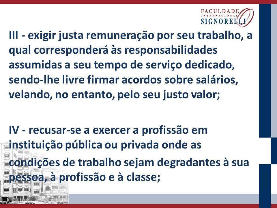 III - exigir justa remuneração por seu trabalho, a qual corresponderá às responsabilidades assumidas a seu tempo de serviço dedicado, sendo-lhe livre
