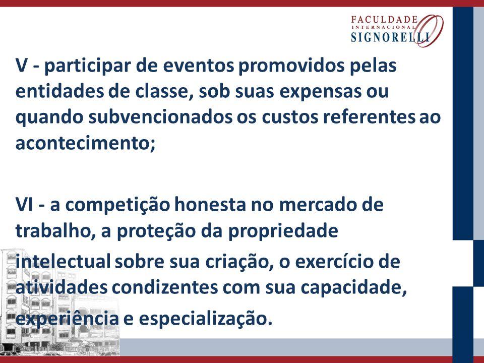 V - participar de eventos promovidos pelas entidades de classe, sob suas expensas ou quando subvencionados os custos referentes ao acontecimento; VI -