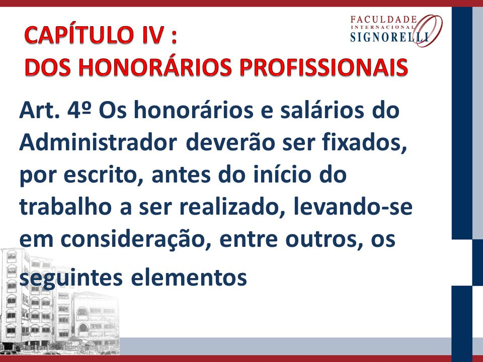 Art. 4º Os honorários e salários do Administrador deverão ser fixados, por escrito, antes do início do trabalho a ser realizado, levando-se em conside
